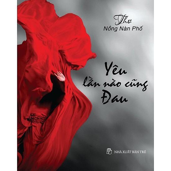 Yêu Lần Nào Cũng Đau – Bài thơ đặc sắc của thi sĩ Nồng Nàn Phố